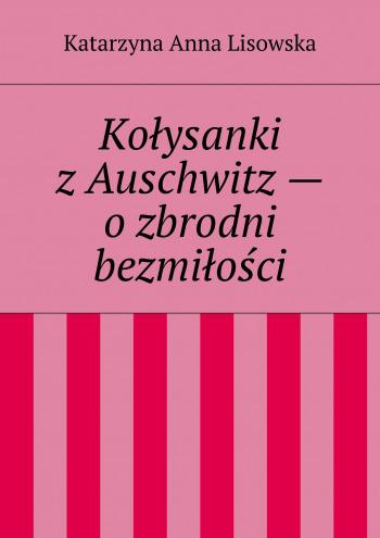 Kołysanki zAuschwitz— ozbrodni bezmiłości