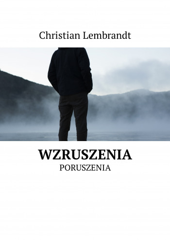 Wiersze Wzruszenia Poruszenia Christian Lembrandt Ridero