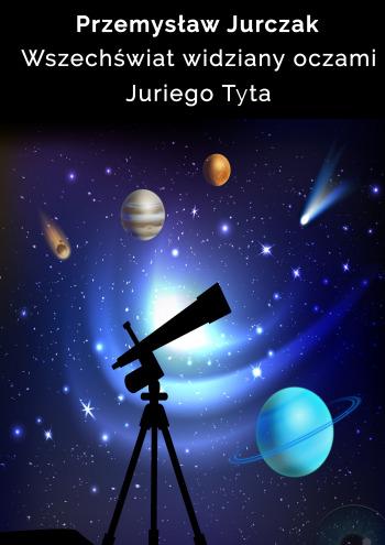 Wszechświat widziany oczami JuriegoTyta