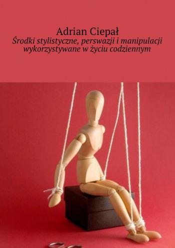 Środki stylistyczne, perswazji i manipulacji wykorzystywane w życiu codziennym