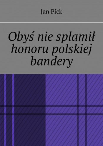 Obyś niesplamił honoru polskiej bandery