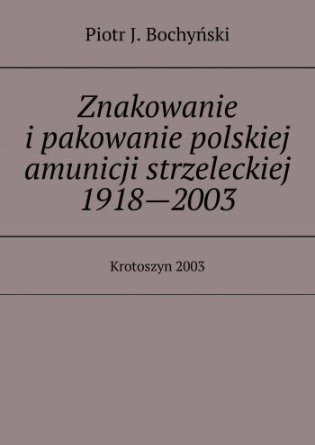 Znakowanie ipakowanie polskiej amunicji strzeleckiej 1918—2003