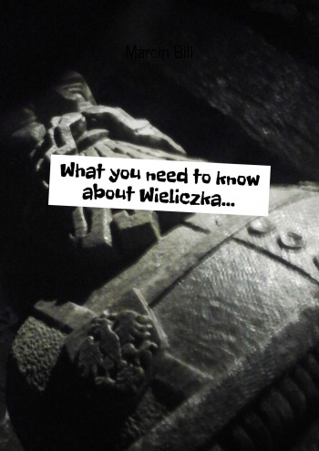 What you need toknow about Wieliczka…