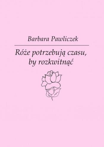 Róże potrzebują czasu, by rozkwitnąć