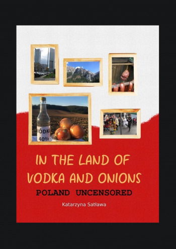 Inthe Land ofVodka and Onions. Poland uncensored.