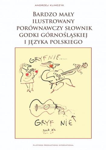 Bardzo mały ilustrowany porównawczy słownik godki śląskiej ijęzyka polskiego